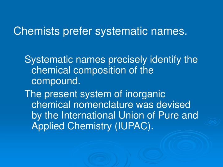 Chemists prefer systematic names.