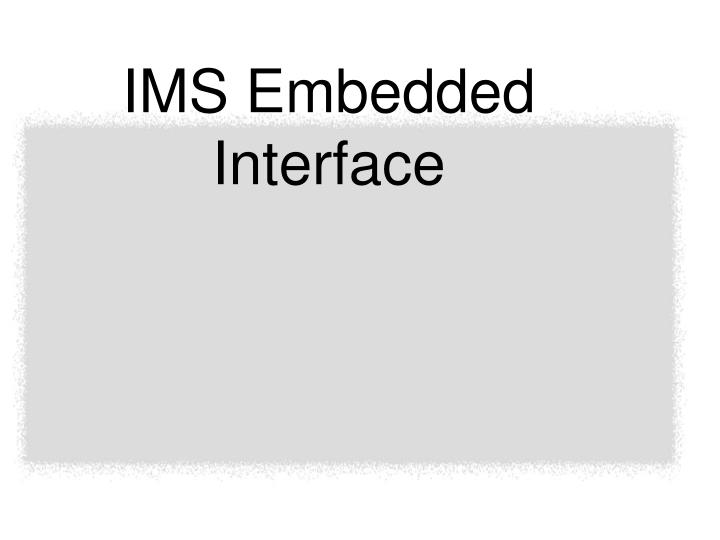 IMS Embedded Interface