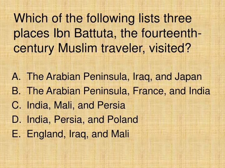 Which of the following lists three places Ibn Battuta, the fourteenth-century Muslim traveler, visited?