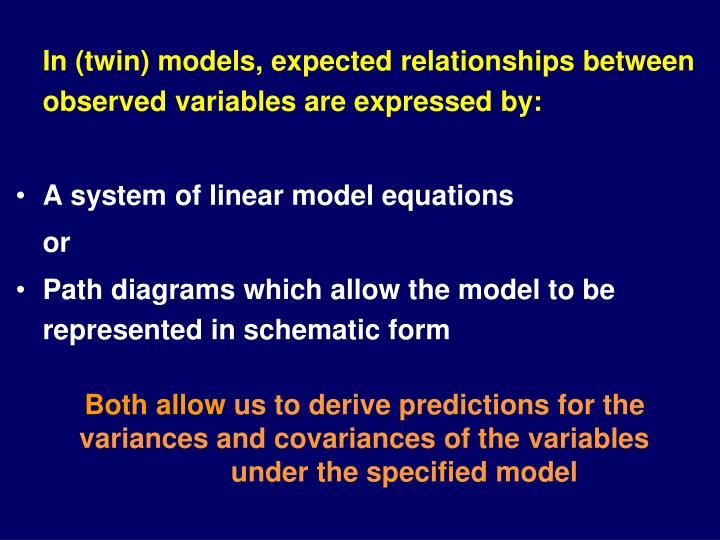 In (twin) models, expected relationships between observed variables are expressed by: