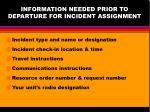 information needed prior to departure for incident assignment
