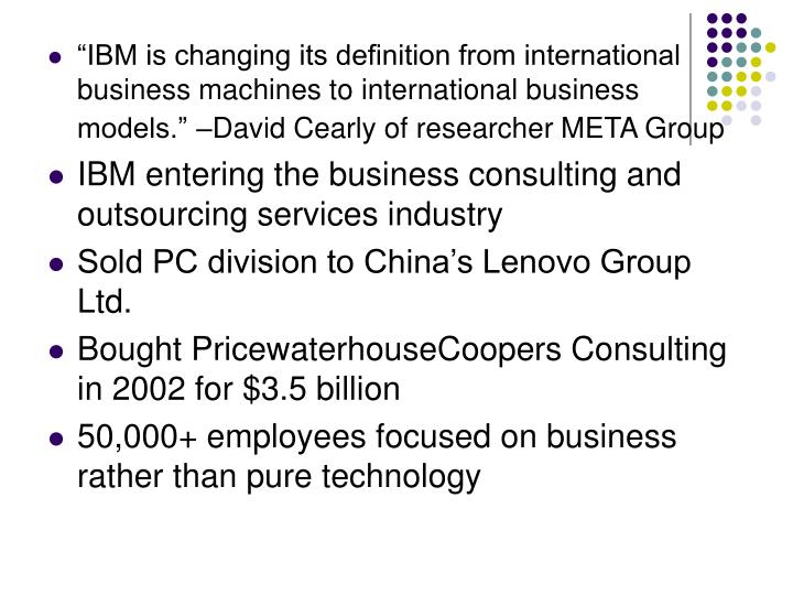 """""""IBM is changing its definition from international business machines to international business models."""""""