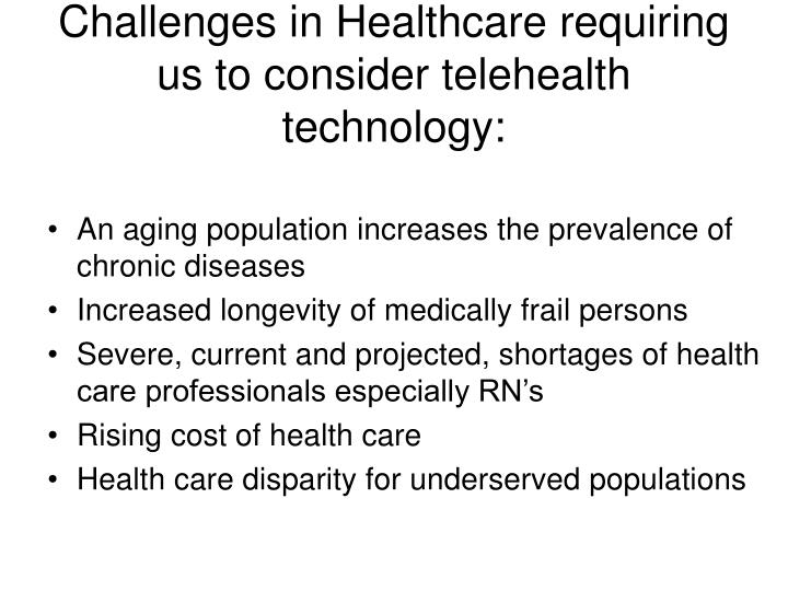 Challenges in Healthcare requiring us to consider telehealth technology: