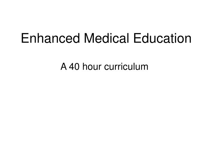 Enhanced Medical Education