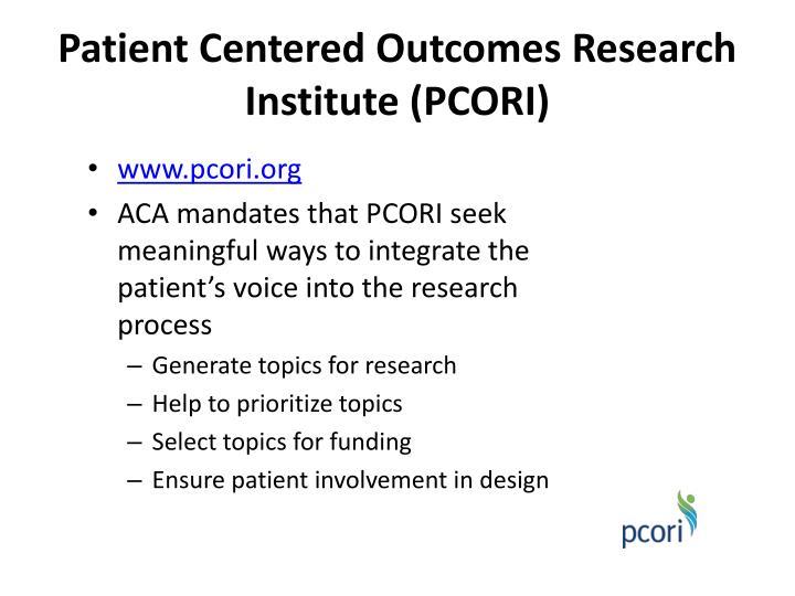 Patient Centered Outcomes Research Institute (PCORI)