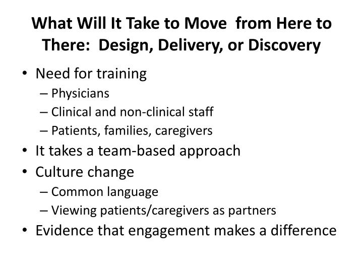 What Will It Take to Move  from Here to There:  Design, Delivery, or Discovery