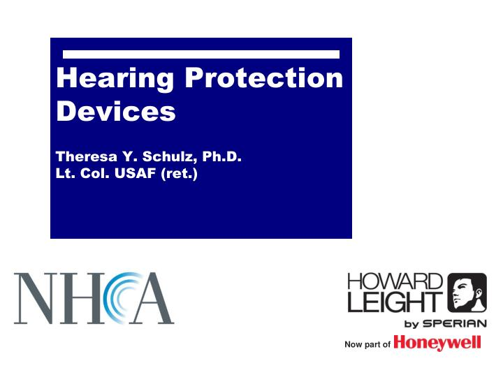 Hearing protection devices theresa y schulz ph d lt col usaf ret