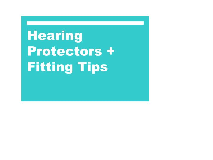 Hearing Protectors + Fitting Tips