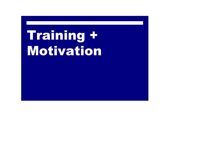 Training + Motivation