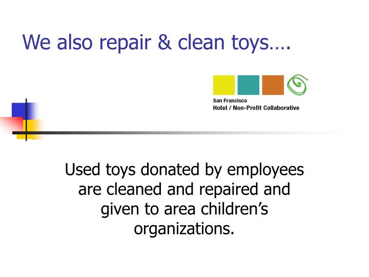 We also repair & clean toys….