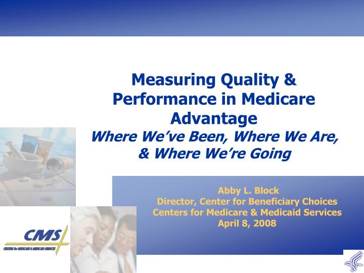 Measuring quality performance in medicare advantage where we ve been where we are where we re going