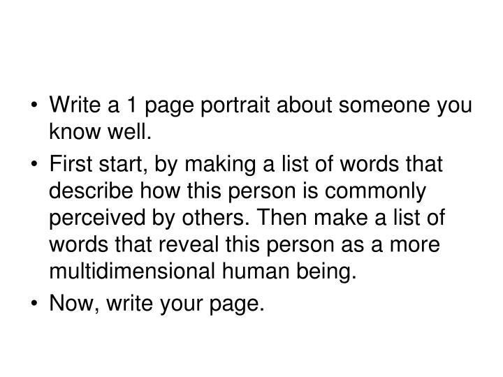 Write a 1 page portrait about someone you know well.