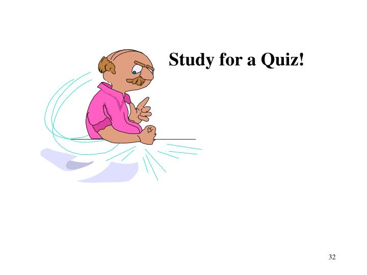 Study for a Quiz!