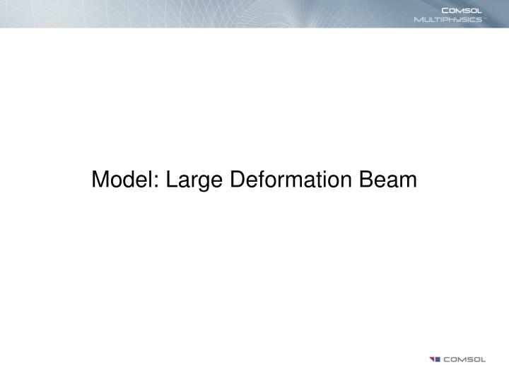 Model large deformation beam