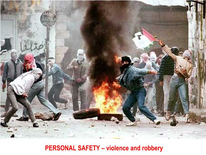 PERSONAL SAFETY – violence and robbery