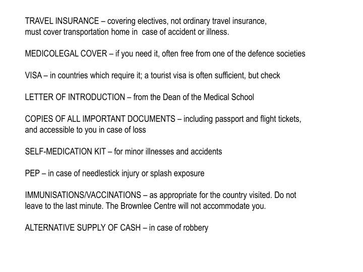 TRAVEL INSURANCE – covering electives, not ordinary travel insurance,