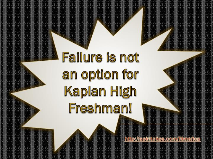 Failure is not an option for Kaplan High Freshman!