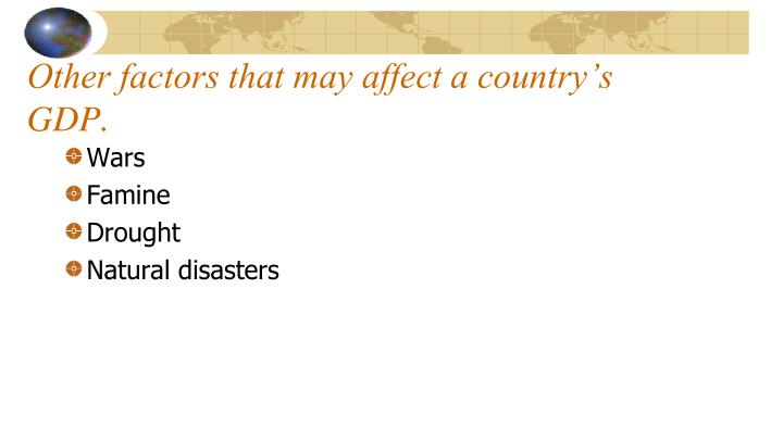 Other factors that may affect a country's GDP.