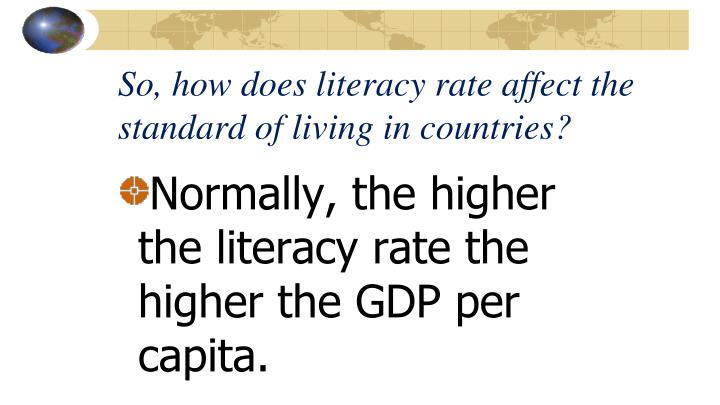 So, how does literacy rate affect the standard of living in