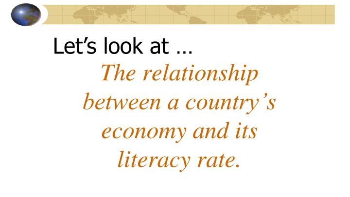 The relationship between a country's economy and its literacy rate.
