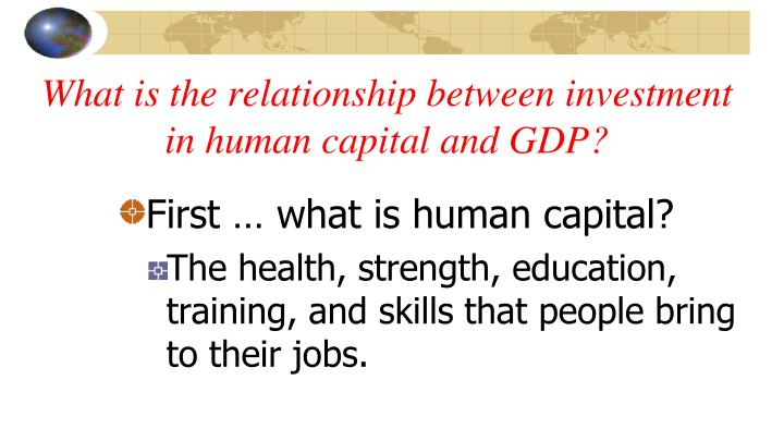 What is the relationship between investment in human capital and GDP?