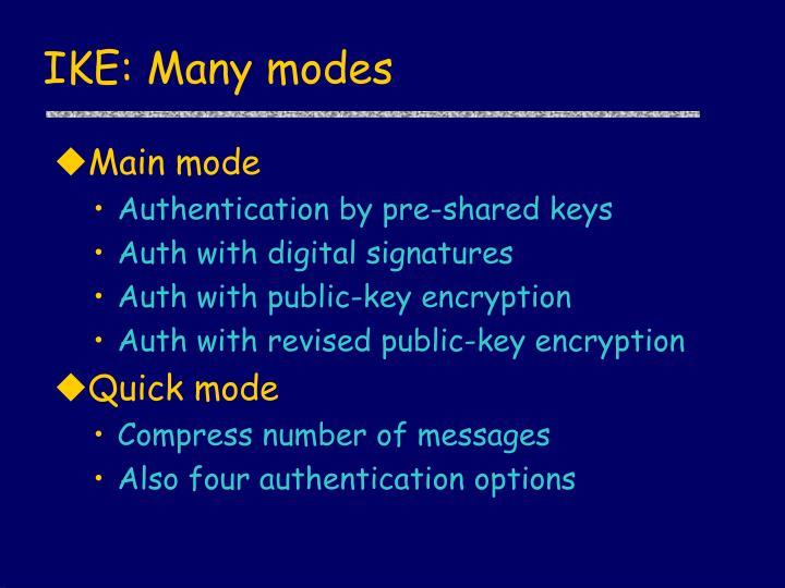 IKE: Many modes