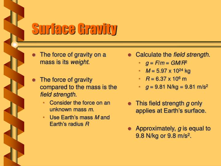 The force of gravity on a mass is its