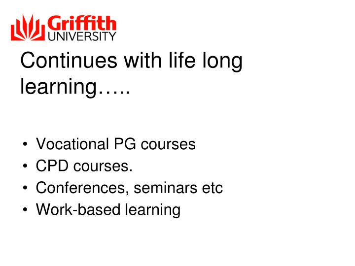 Continues with life long learning…..