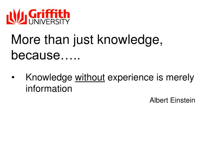 More than just knowledge, because…..