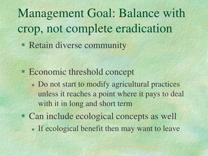 Management Goal: Balance with crop, not complete eradication