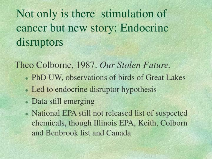 Not only is there  stimulation of cancer but new story: Endocrine disruptors