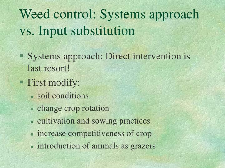 Weed control: Systems approach vs. Input substitution