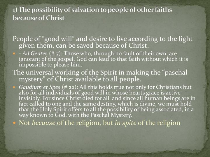 1) The possibility of salvation to people of other faiths because of Christ