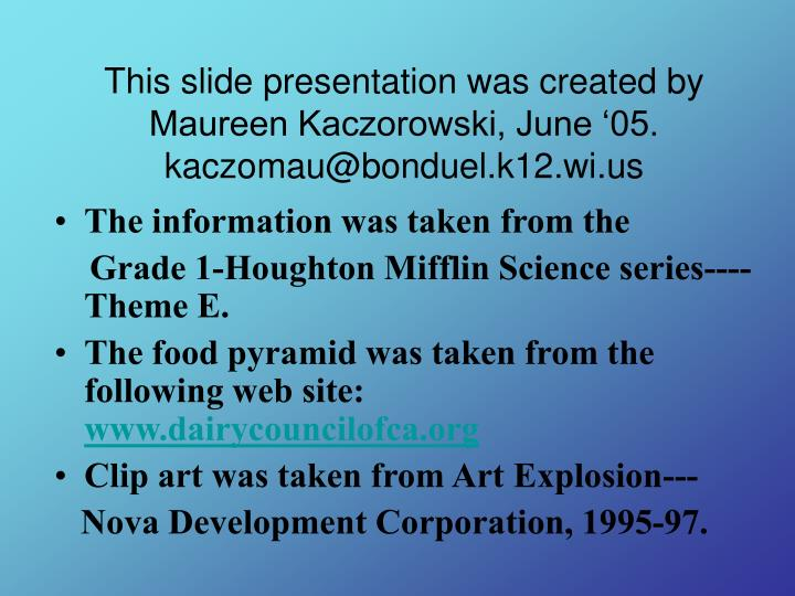 This slide presentation was created by Maureen Kaczorowski, June '05.