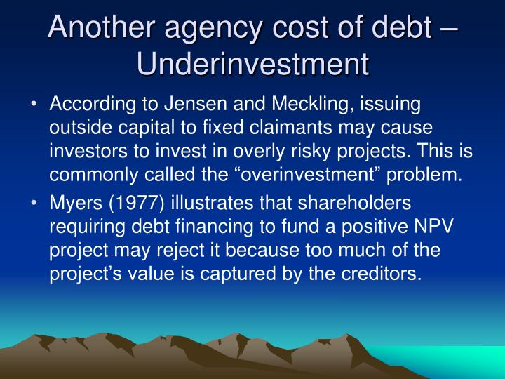 Another agency cost of debt – Underinvestment