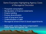 some examples highlighting agency costs of managerial discretion