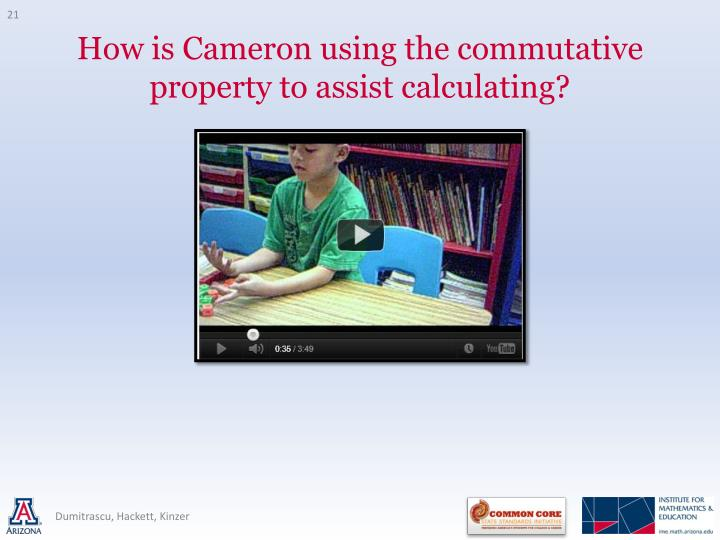How is Cameron using the commutative property to assist calculating?
