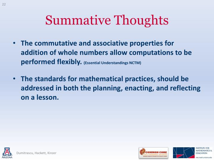 The commutative and associative properties for addition of whole numbers allow computations to be performed flexibly.