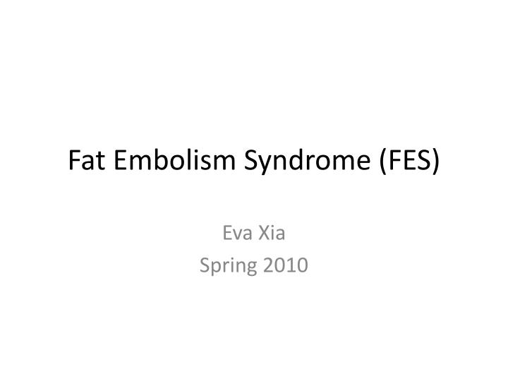 Fat embolism syndrome fes