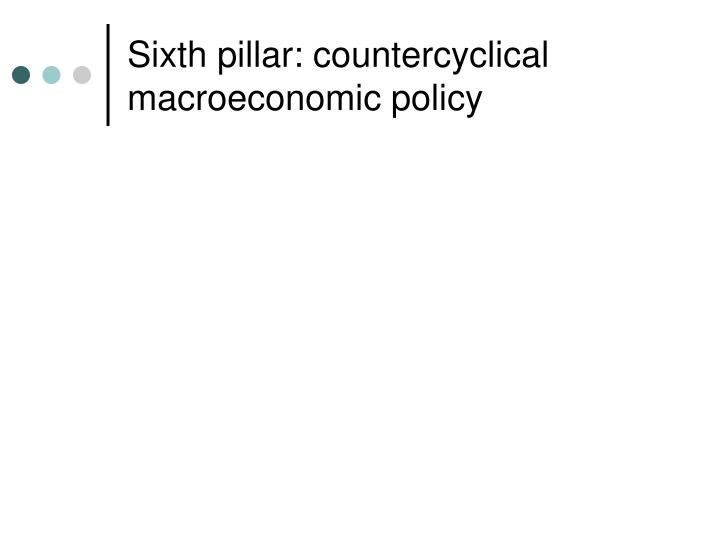 Sixth pillar: countercyclical macroeconomic policy
