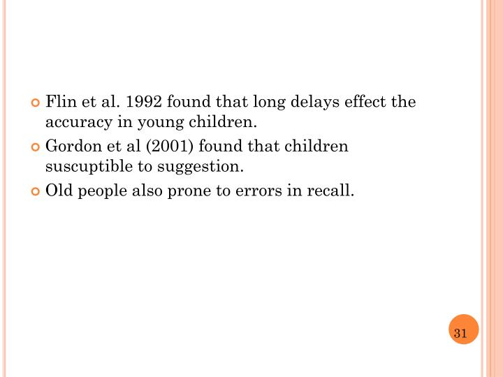 Flin et al. 1992 found that long delays effect the accuracy in young children.