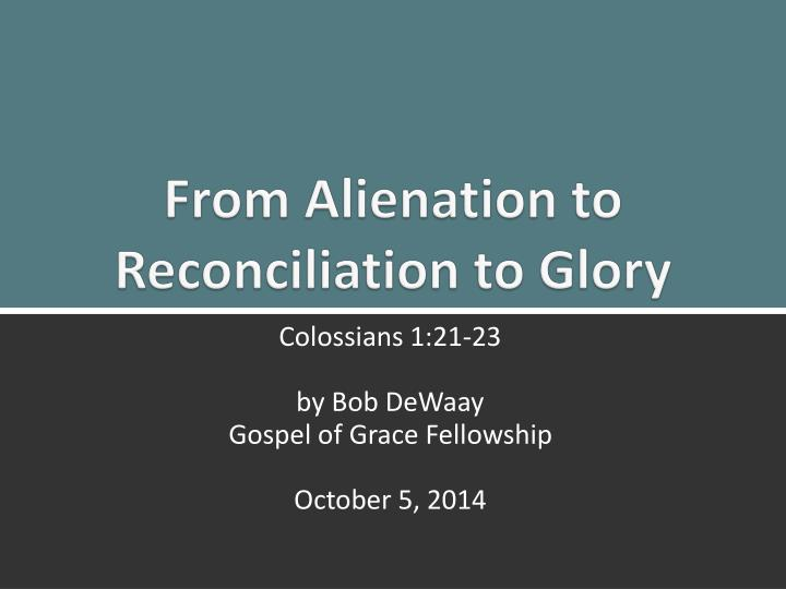From alienation to reconciliation to glory