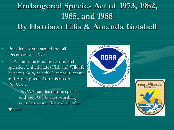 Endangered species act of 1973 1982 1985 and 1988 by harrison ellis amanda gotshell