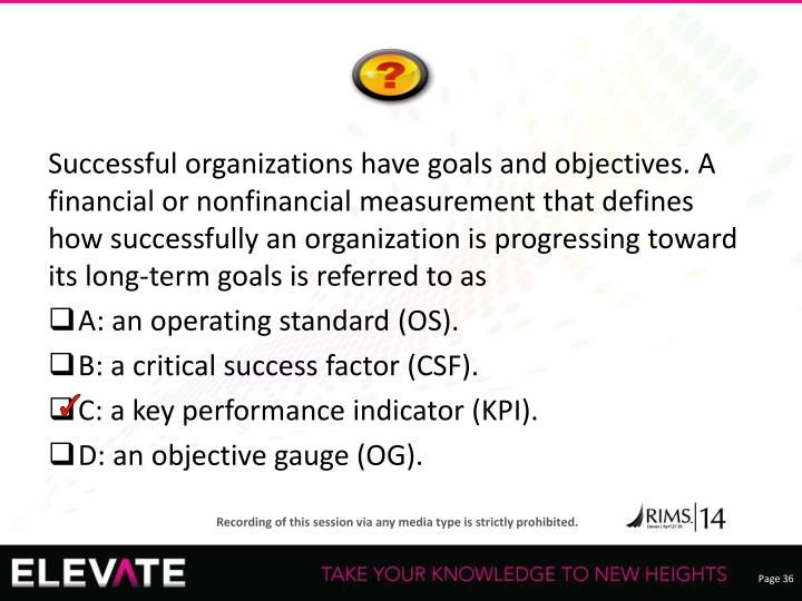 Successful organizations have goals and objectives. A financial or nonfinancial measurement that defines how successfully an organization is progressing toward its long-term goals is referred to as