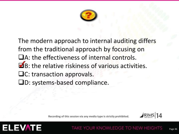 The modern approach to internal auditing differs from the traditional approach by focusing on