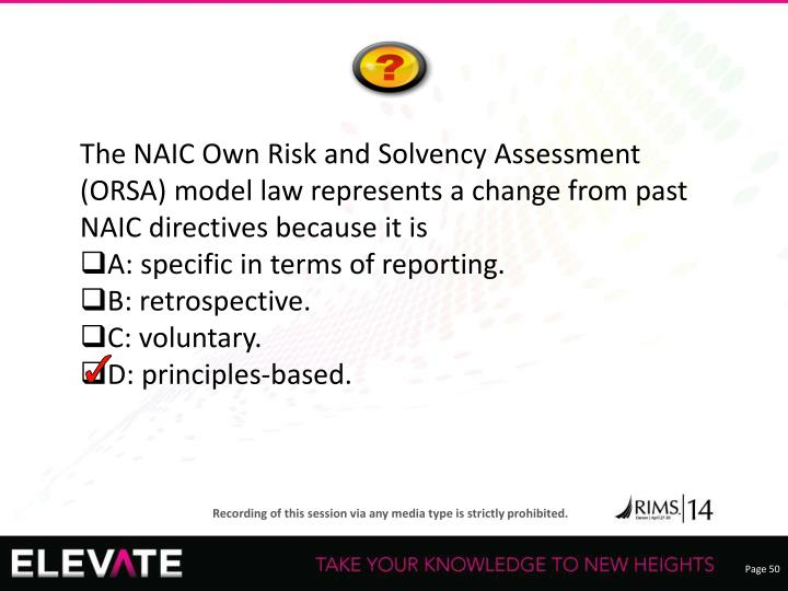 The NAIC Own Risk and Solvency Assessment (ORSA) model law represents a change from past NAIC directives because it is