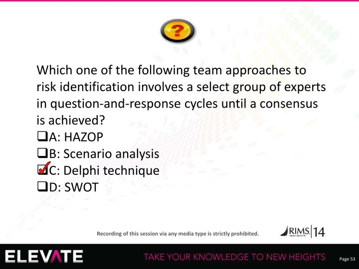 Which one of the following team approaches to risk identification involves a select group of experts in question-and-response cycles until a consensus is achieved?