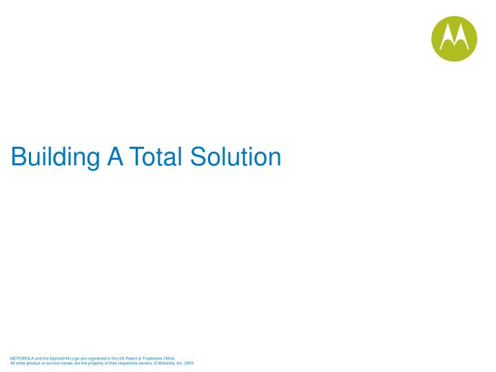 Building A Total Solution