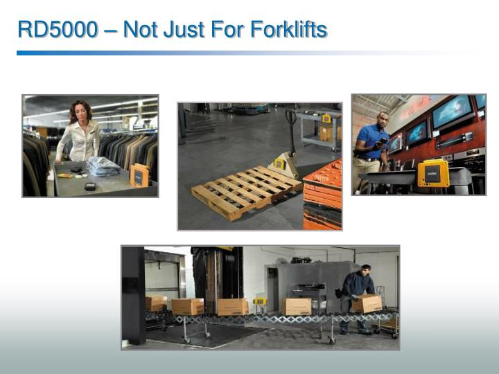 RD5000 – Not Just For Forklifts
