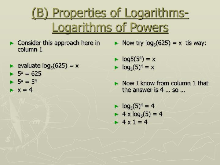 B properties of logarithms logarithms of powers